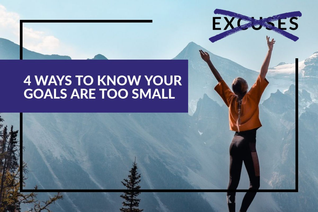 4 ways to know if your goals are too small