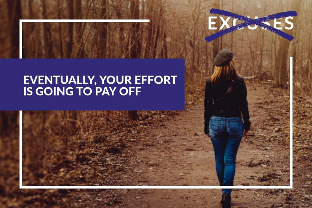 EVENTUALLY, YOUR EFFORT IS GOING TO PAY OFF